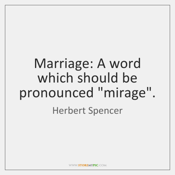 """Marriage: A word which should be pronounced """"mirage""""."""