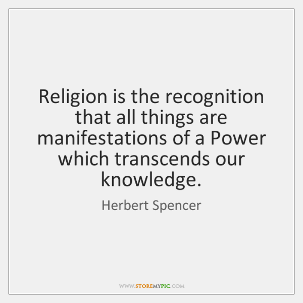 Religion is the recognition that all things are manifestations of a Power ...