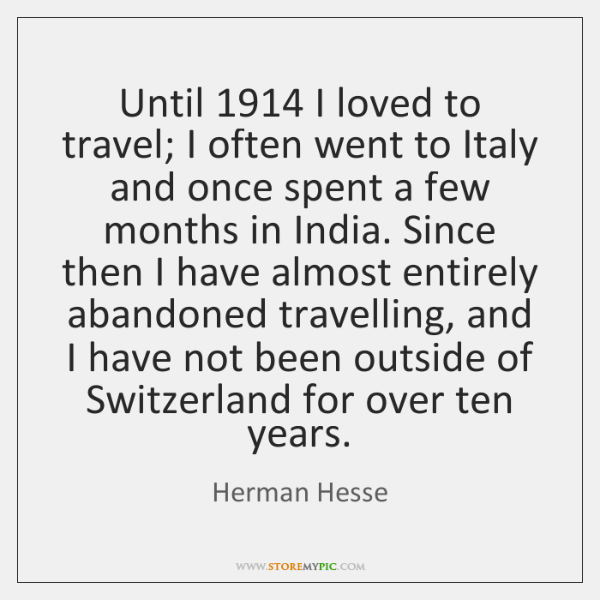 Until 1914 I loved to travel; I often went to Italy and once ...