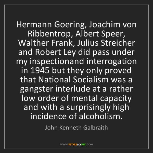 John Kenneth Galbraith: Hermann Goering, Joachim von Ribbentrop, Albert Speer,...