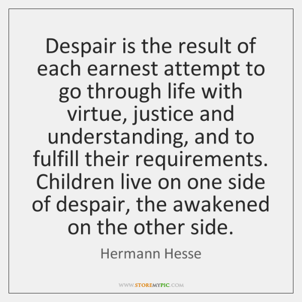 Despair is the result of each earnest attempt to go through life ...
