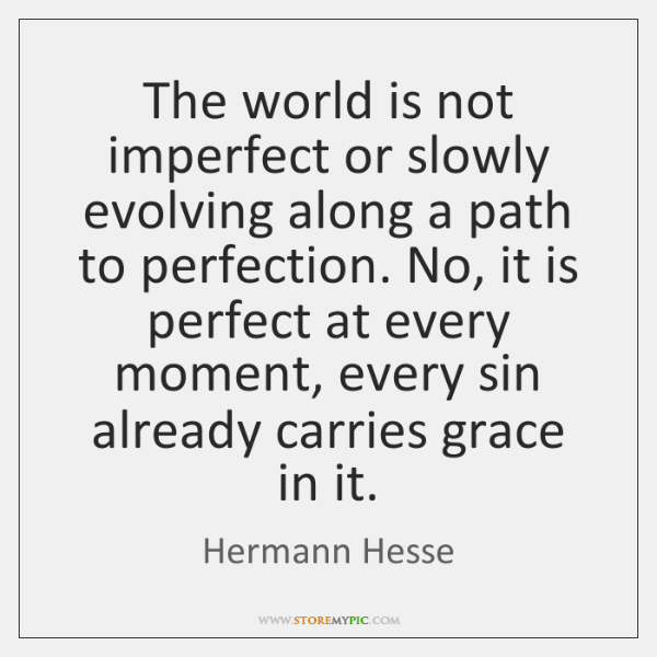 The world is not imperfect or slowly evolving along a path to ...