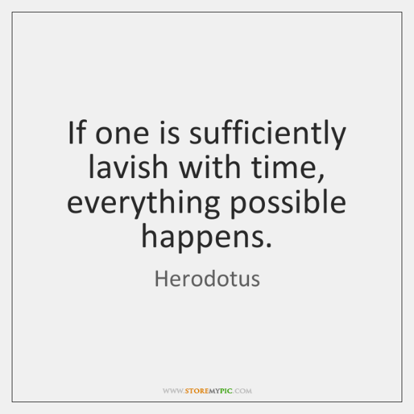 If one is sufficiently lavish with time, everything possible happens.