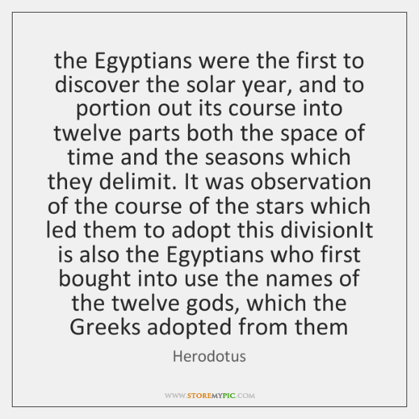 the Egyptians were the first to discover the solar year, and to ...