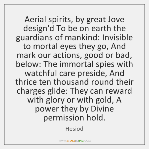 Aerial spirits, by great Jove design'd To be on earth the guardians ...