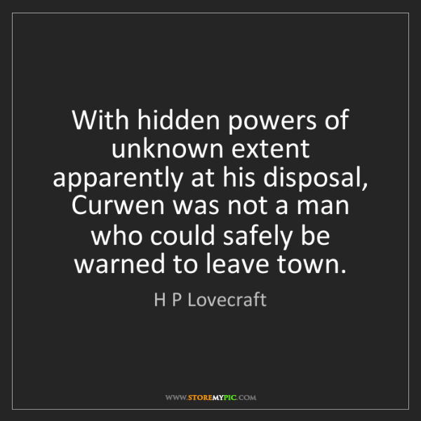 H P Lovecraft: With hidden powers of unknown extent apparently at his...