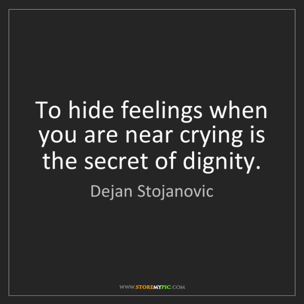 Dejan Stojanovic: To hide feelings when you are near crying is the secret...