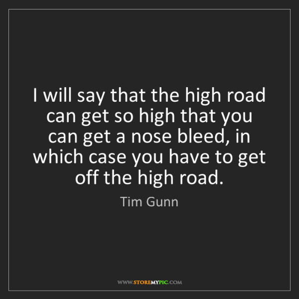 Tim Gunn: I will say that the high road can get so high that you...