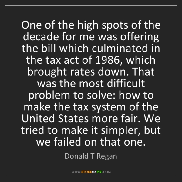 Donald T Regan: One of the high spots of the decade for me was offering...