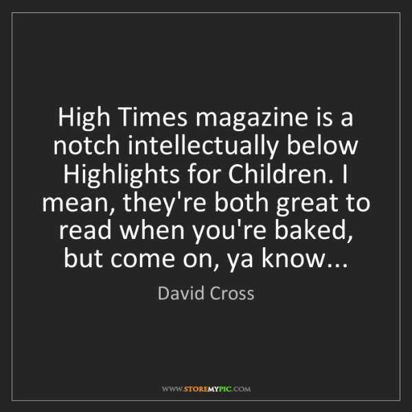 David Cross: High Times magazine is a notch intellectually below Highlights...
