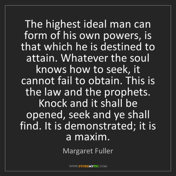 Margaret Fuller: The highest ideal man can form of his own powers, is...