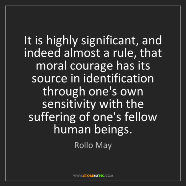 Rollo May: It is highly significant, and indeed almost a rule, that...