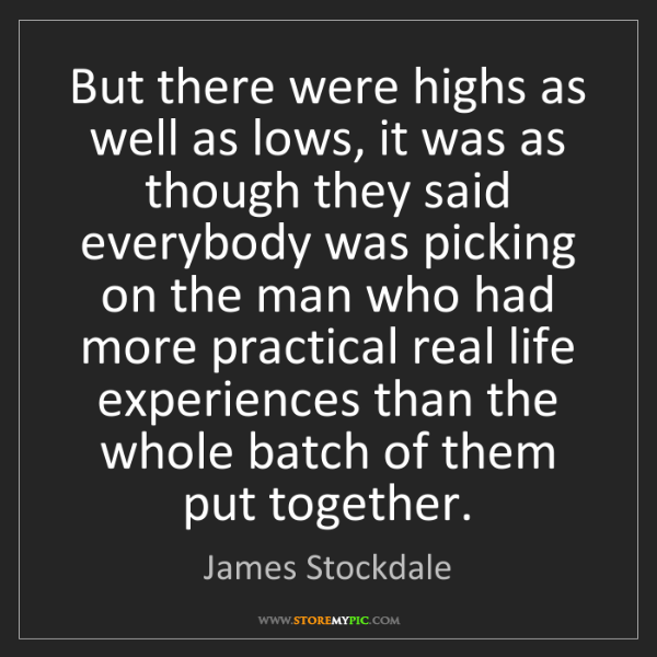James Stockdale: But there were highs as well as lows, it was as though...