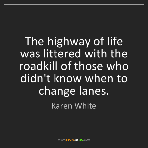 Karen White: The highway of life was littered with the roadkill of...