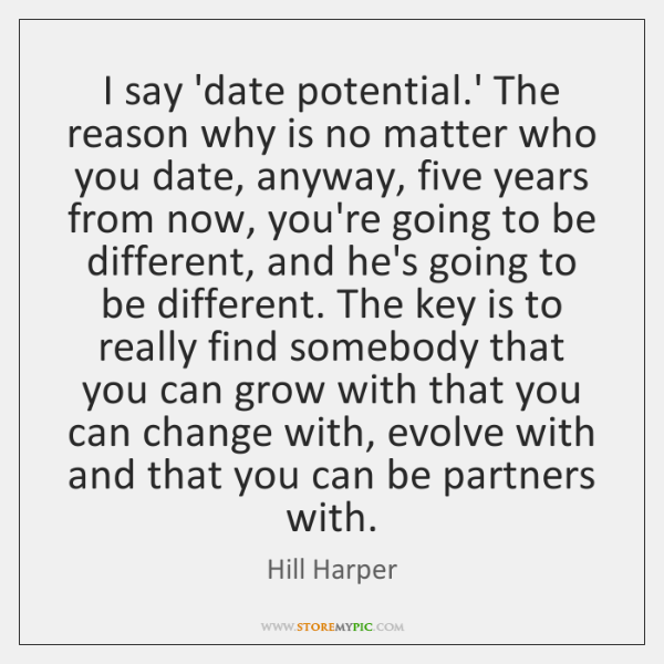 I say 'date potential.' The reason why is no matter who ...