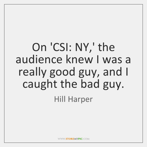 On 'CSI: NY,' the audience knew I was a really good ...