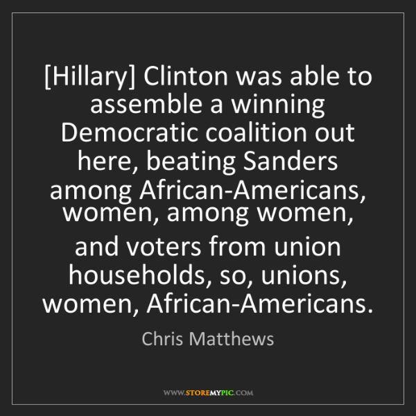 Chris Matthews: [Hillary] Clinton was able to assemble a winning Democratic...