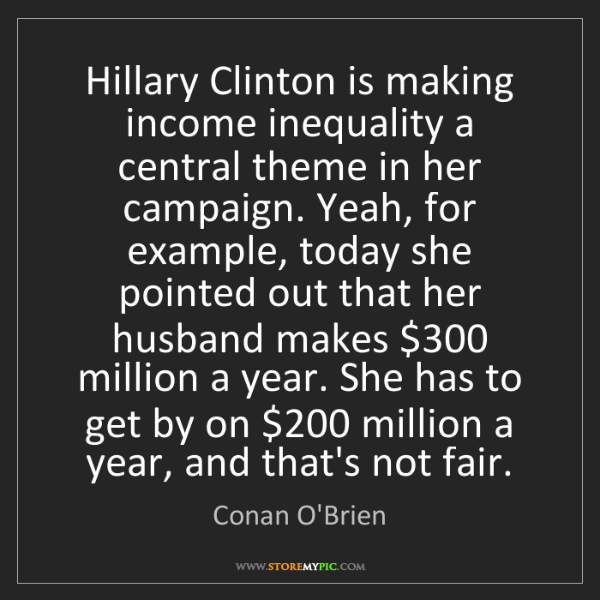 Conan O'Brien: Hillary Clinton is making income inequality a central...