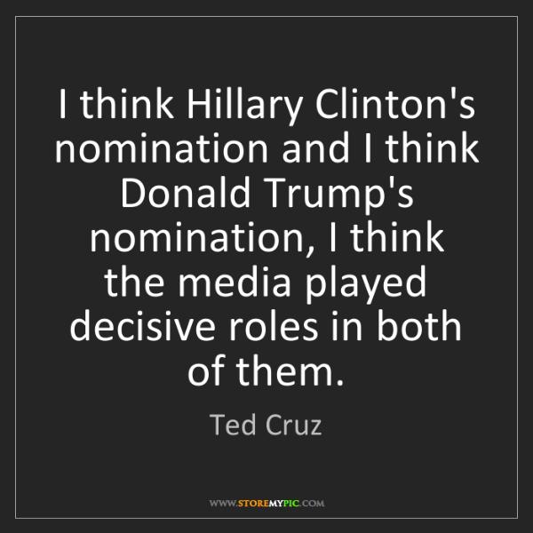 Ted Cruz: I think Hillary Clinton's nomination and I think Donald...