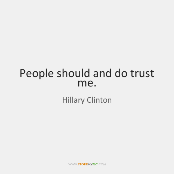 People should and do trust me.