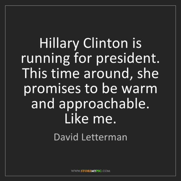 David Letterman: Hillary Clinton is running for president. This time around,...