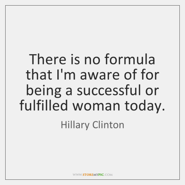 There is no formula that I'm aware of for being a successful ...