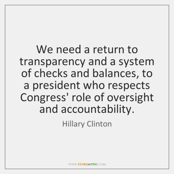 We need a return to transparency and a system of checks and ...