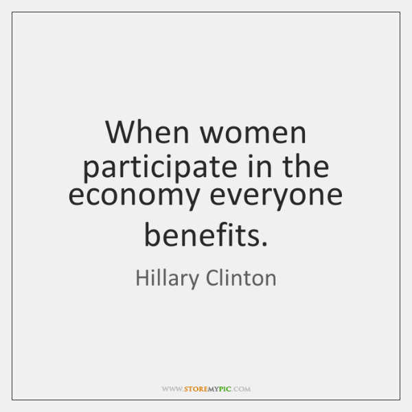 When women participate in the economy everyone benefits.