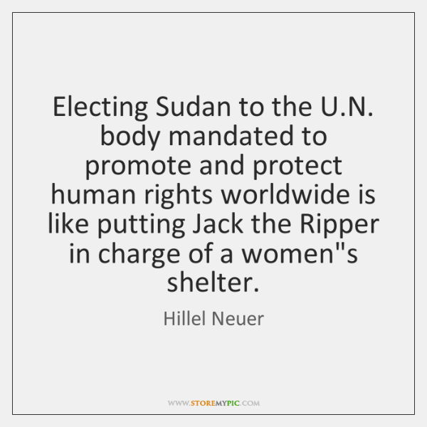 Electing Sudan to the U.N. body mandated to promote and protect ...