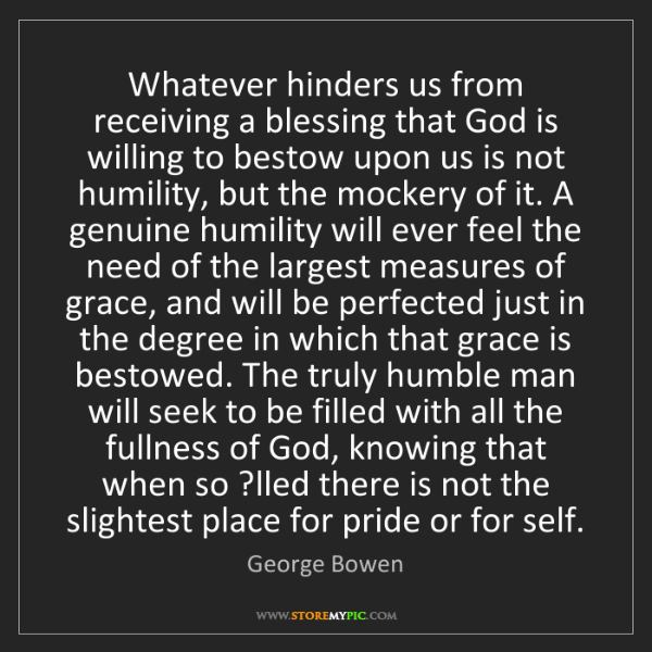George Bowen: Whatever hinders us from receiving a blessing that God...
