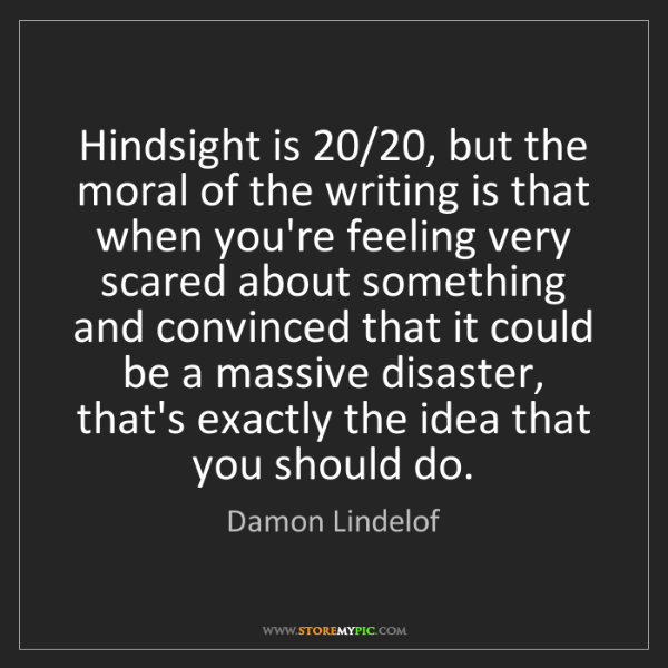 Damon Lindelof: Hindsight is 20/20, but the moral of the writing is that...