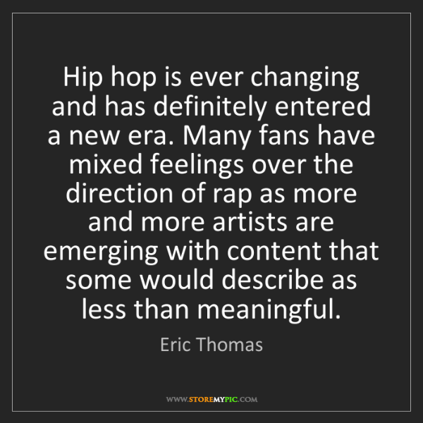 Eric Thomas: Hip hop is ever changing and has definitely entered a...