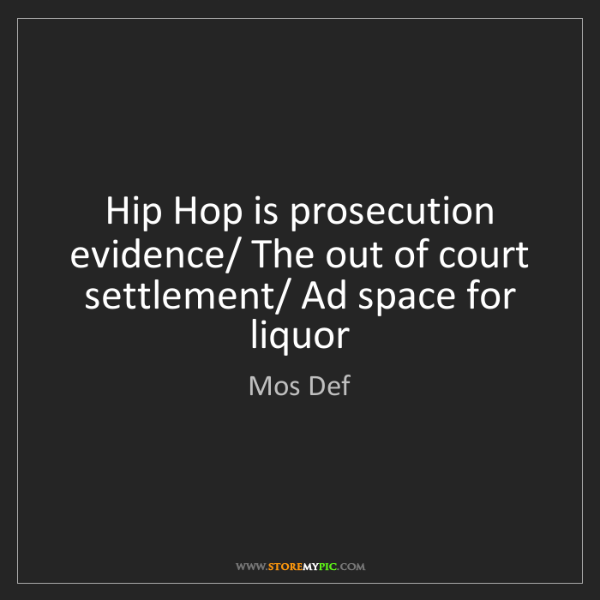 Mos Def: Hip Hop is prosecution evidence/ The out of court settlement/...