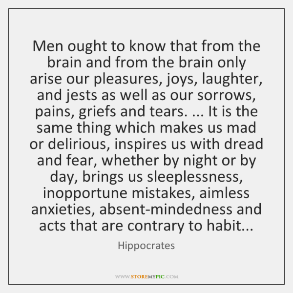 Men ought to know that from the brain and from the brain ...