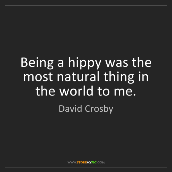 David Crosby: Being a hippy was the most natural thing in the world...