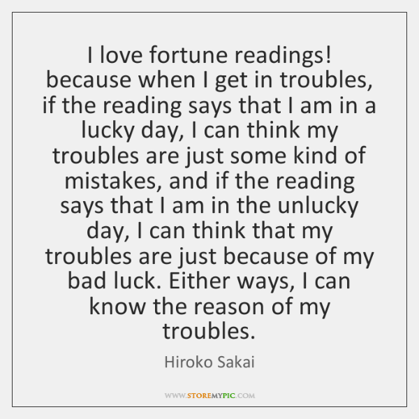 I love fortune readings! because when I get in troubles, if the ...
