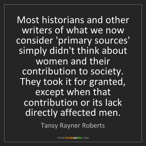 Tansy Rayner Roberts: Most historians and other writers of what we now consider...