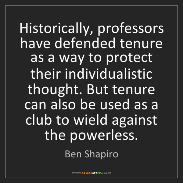 Ben Shapiro: Historically, professors have defended tenure as a way...