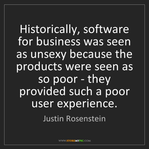 Justin Rosenstein: Historically, software for business was seen as unsexy...