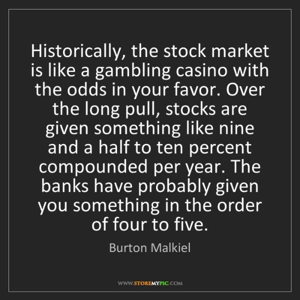 Burton Malkiel: Historically, the stock market is like a gambling casino...