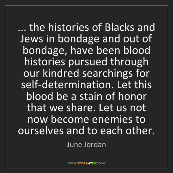 June Jordan: ... the histories of Blacks and Jews in bondage and out...