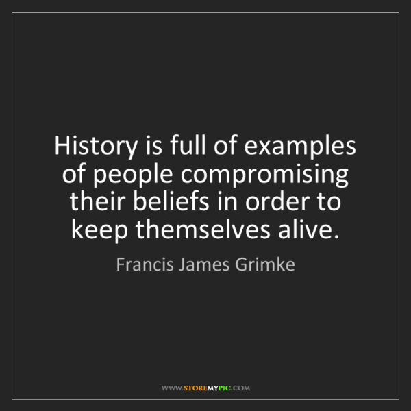 Francis James Grimke: History is full of examples of people compromising their...