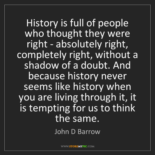 John D Barrow: History is full of people who thought they were right...