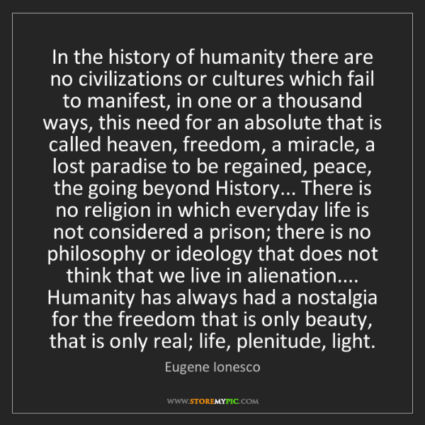 Eugene Ionesco: In the history of humanity there are no civilizations...