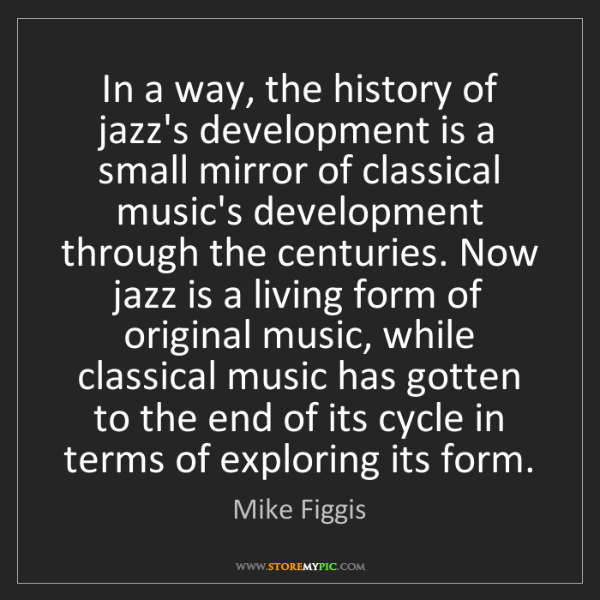 Mike Figgis: In a way, the history of jazz's development is a small...