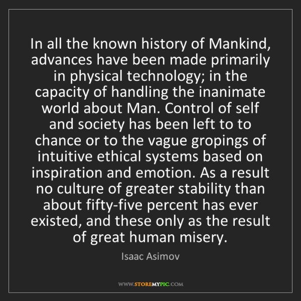 Isaac Asimov: In all the known history of Mankind, advances have been...