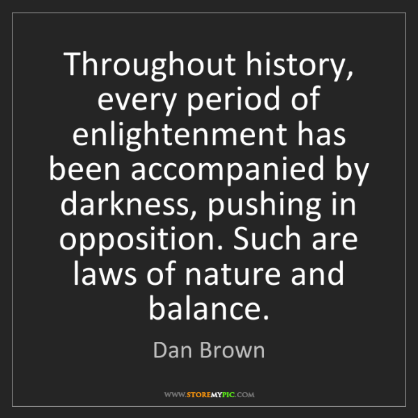 Dan Brown: Throughout history, every period of enlightenment has...