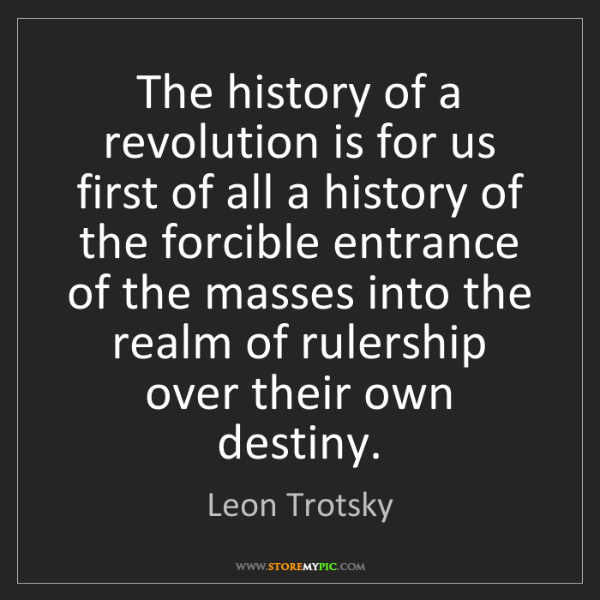 Leon Trotsky: The history of a revolution is for us first of all a...