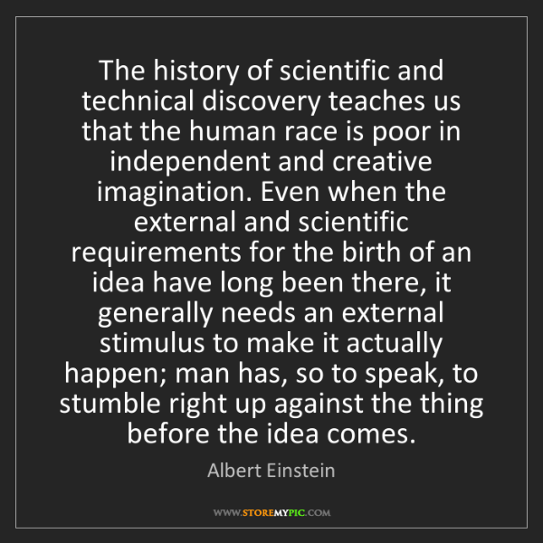 Albert Einstein: The history of scientific and technical discovery teaches...