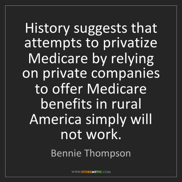 Bennie Thompson: History suggests that attempts to privatize Medicare...
